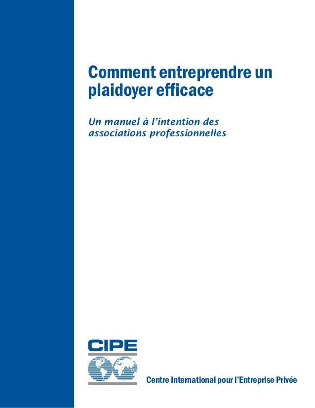 Comment entreprendre un  plaidoyer efficace  Un manuel à l'intention des  associations professionnelles  Centre Internatio...