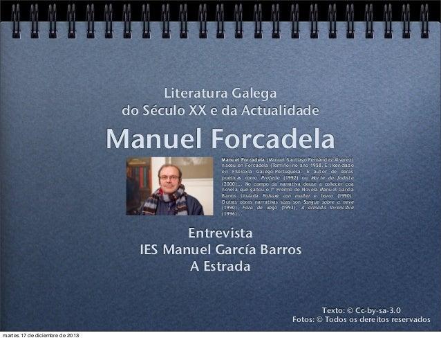 Literatura Galega do Século XX e da Actualidade  Manuel Forcadela Manuel Forcadela (Manuel Santiago Fernández Álvarez) nac...