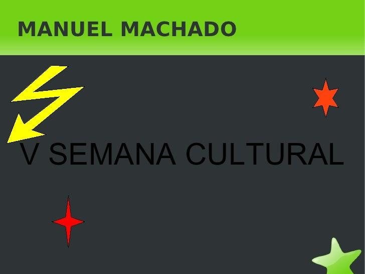MANUEL MACHADO V SEMANA CULTURAL