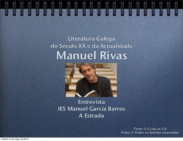 Manuel RivasEntrevistaIES Manuel García BarrosA EstradaLiteratura Galegado Século XX e da ActualidadeTexto: © Cc-by-sa-3.0...