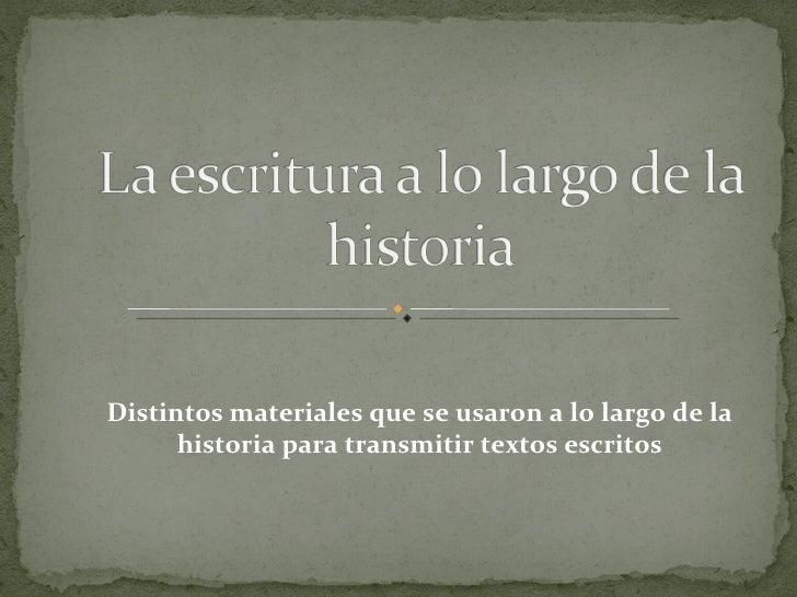 Distintos materiales que se usaron a lo largo de la historia para transmitir textos escritos