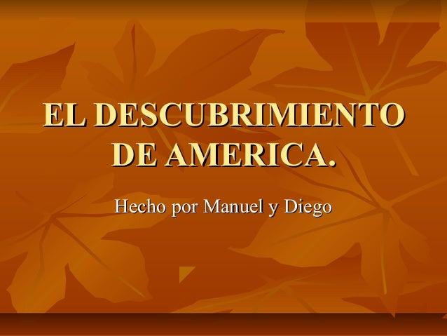 EL DESCUBRIMIENTO    DE AMERICA.   Hecho por Manuel y Diego