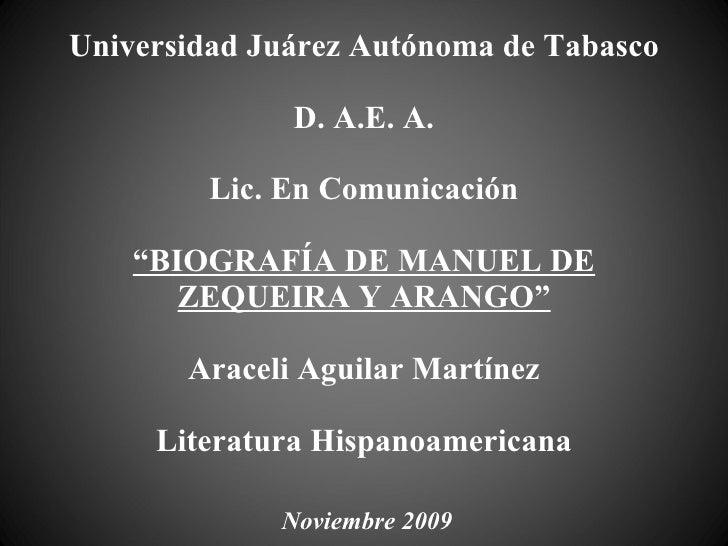 "Universidad Juárez Autónoma de Tabasco D. A.E. A. Lic. En Comunicación ""BIOGRAFÍA DE MANUEL DE ZEQUEIRA Y ARANGO"" Araceli ..."