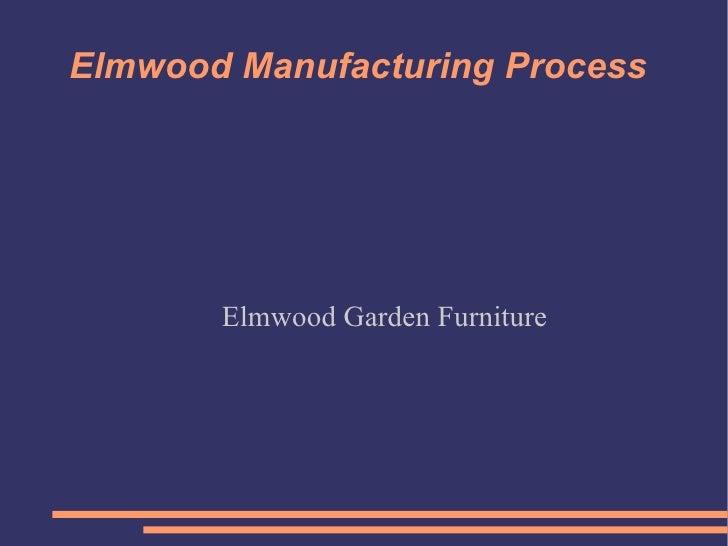 Elmwood Manufacturing Process Elmwood Garden Furniture
