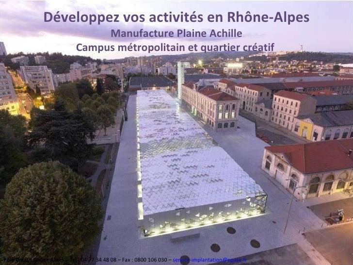 Développez vos activités en Rhône-Alpes Manufacture Plaine Achille Campus métropolitain et quartier créatif  Pôle Créatif ...