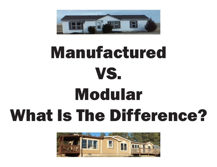 Manufactured          VS.        ModularWhat Is The Difference?