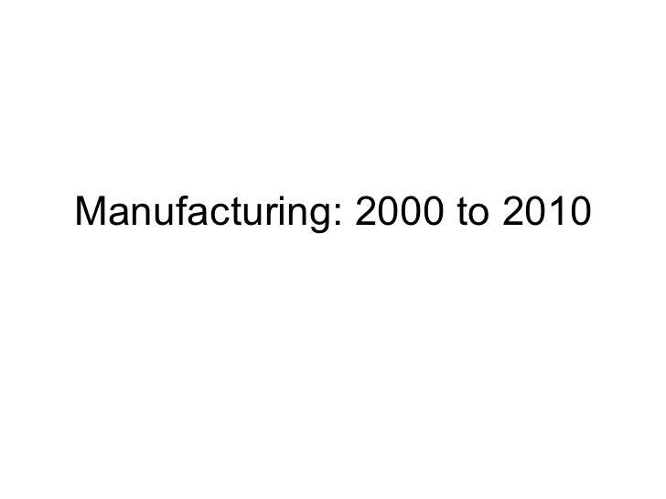 Manufacturing: 2000 to 2010