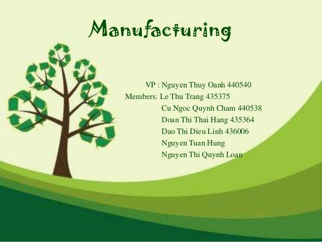 Manufacturing VP : Nguyen Thuy Oanh 440540 Members: Le Thu Trang 435375 Cu Ngoc Quynh Cham 440538 Doan Thi Thai Hang 43536...
