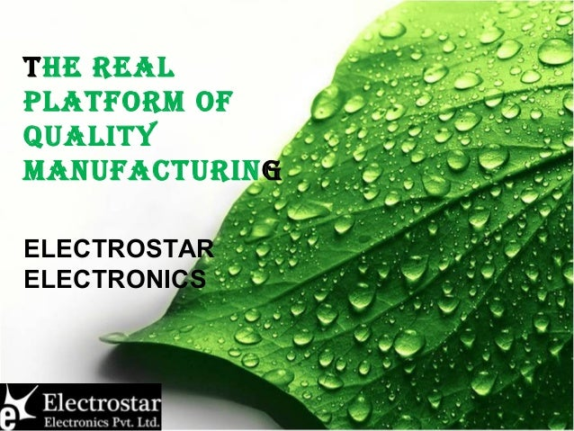 THE REAL PLATFORM OF QUALITY MANUFACTURING ELECTROSTAR ELECTRONICS