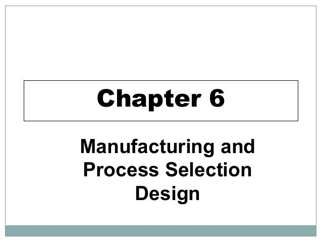 Chapter 6 Manufacturing and Process Selection Design