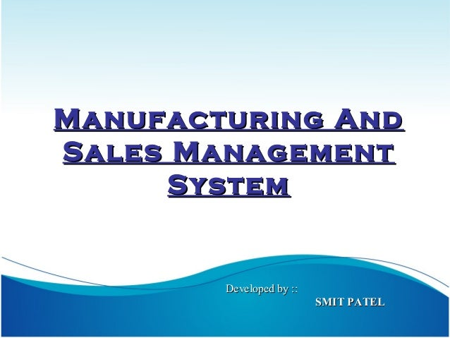 Manufacturing And Sales Management System  Developed by :: SMIT PATEL