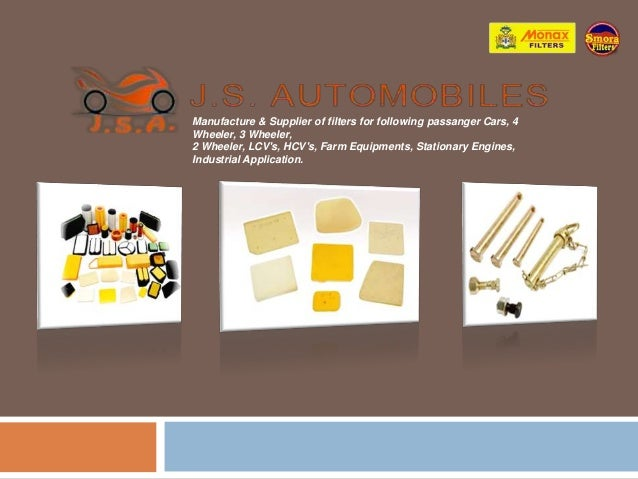 Manufacture & Supplier of filters for following passanger Cars, 4 Wheeler, 3 Wheeler, 2 Wheeler, LCV's, HCV's, Farm Equipm...