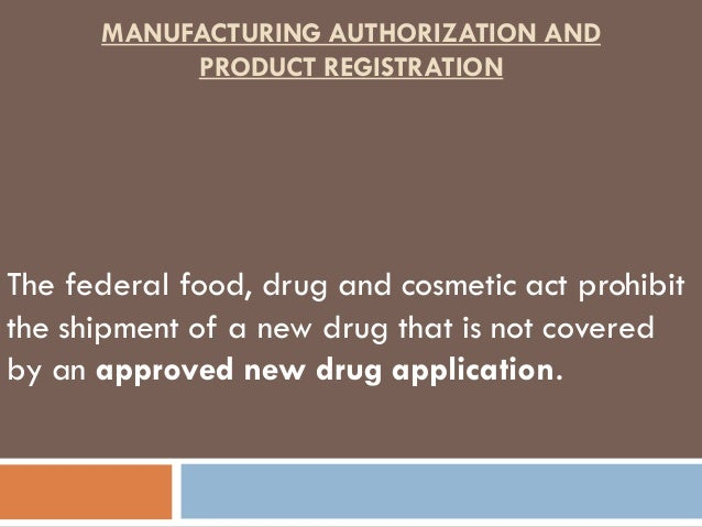 MANUFACTURING AUTHORIZATION AND           PRODUCT REGISTRATIONThe federal food, drug and cosmetic act prohibitthe shipment...