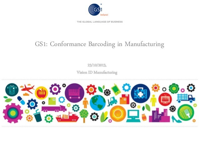 GS1: Conformance Barcoding in Manufacturing 23/10/2013, Vision ID Manufacturing