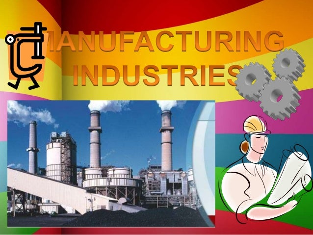 Manufacturing industries or industrial expansion