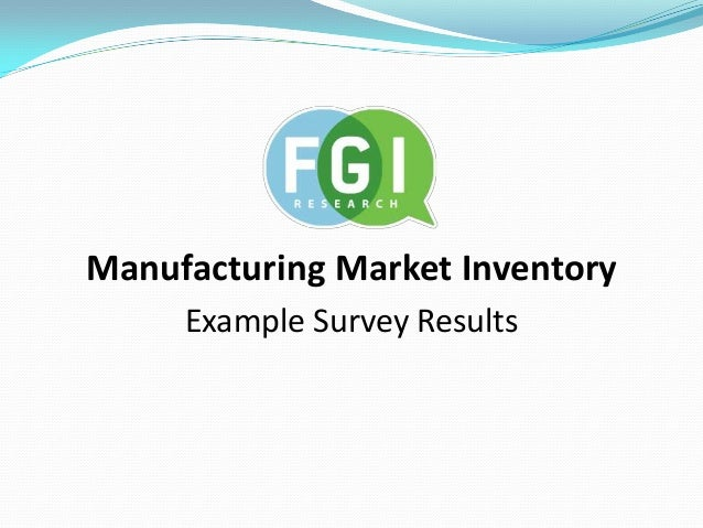 Manufacturing Market Inventory     Example Survey Results