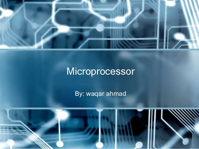 Microprocessor By: waqar ahmad