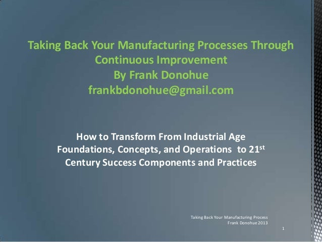 Taking Back Your Manufacturing Processes Through Continuous Improvement By Frank Donohue frankbdonohue@gmail.com How to Tr...