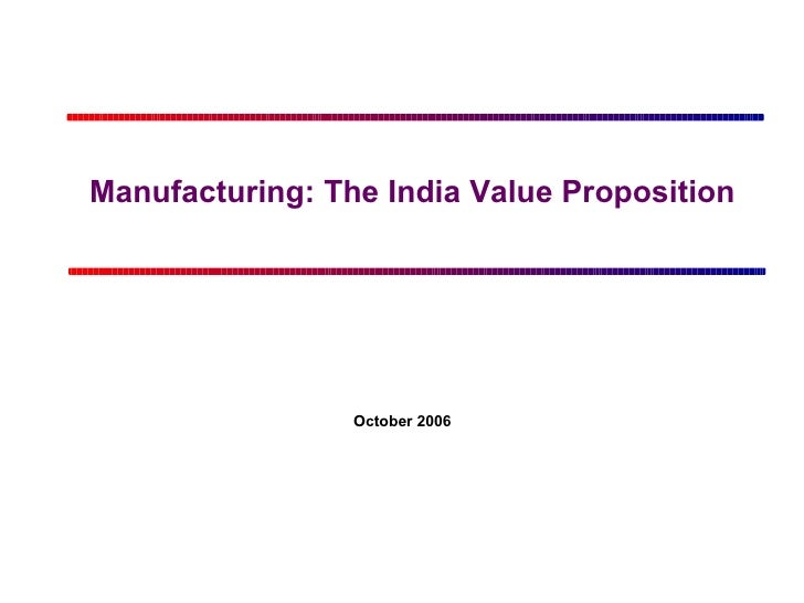 Manufacturing: The India Value Proposition  October 2006