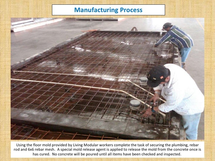 Manufacturing Process <ul><li>Using the floor mold provided by Living Modular workers complete the task of securing the pl...