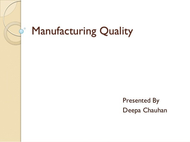 Manufacturing Quality                  Presented By                  Deepa Chauhan