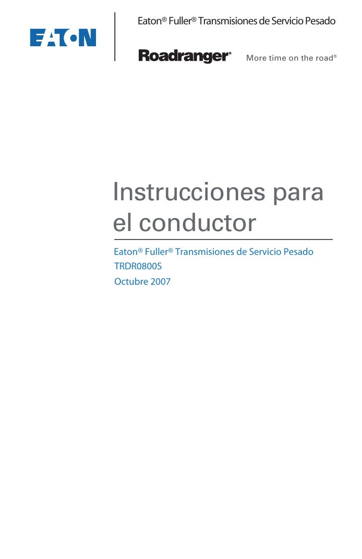 Eaton® Fuller® Transmisiones de Servicio Pesado                               More time on the road®Instrucciones parael c...