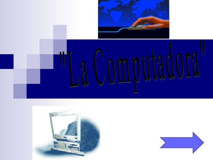 """""""La Computadora"""""""