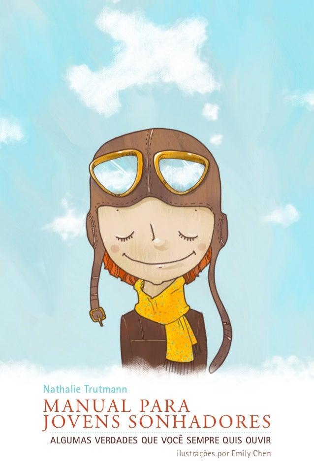 Nathalie Trutmann  M AN UAL PARA J OV ENS SONHADO RE S Algumas verdades que você sempre quis ouvir ilustrações por Emily C...
