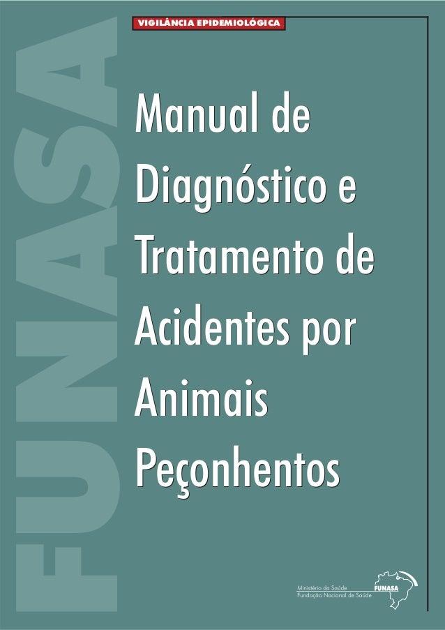 VIGILÂNCIA EPIDEMIOLÓGICAFUNASA    Manual de    Diagnóstico e    Tratamento de    Acidentes por    Animais    Peçonhentos