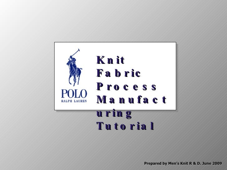 Knit Fabric Process Manufacturing Tutorial Prepared by Men's Knit R & D. June 2009