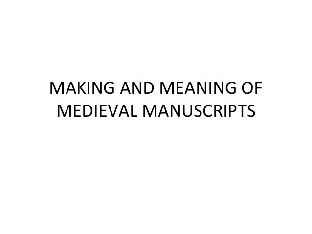MAKING AND MEANING OF MEDIEVAL MANUSCRIPTS