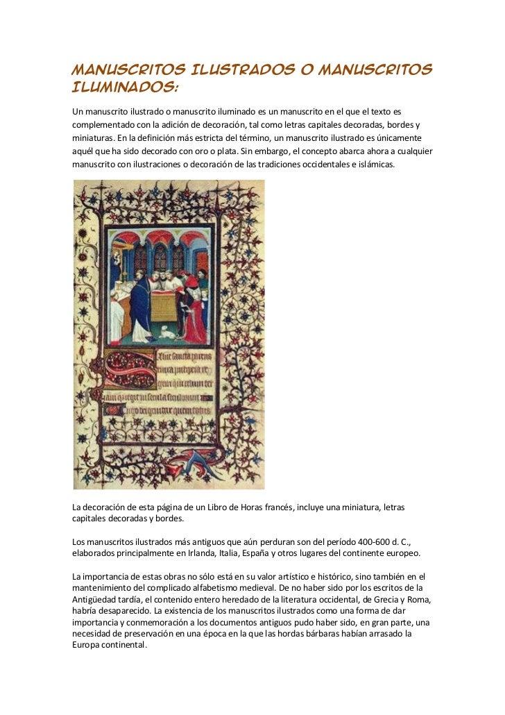 Manuscritos Ilustrados o ManuscritosIluminados:Un manuscrito ilustrado o manuscrito iluminado es un manuscrito en el que e...