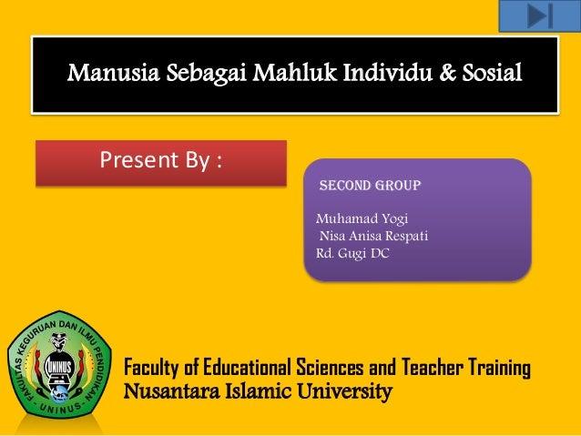 Manusia Sebagai Mahluk Individu & Sosial Present By : Second Group Muhamad Yogi Nisa Anisa Respati Rd. Gugi DC Faculty of ...
