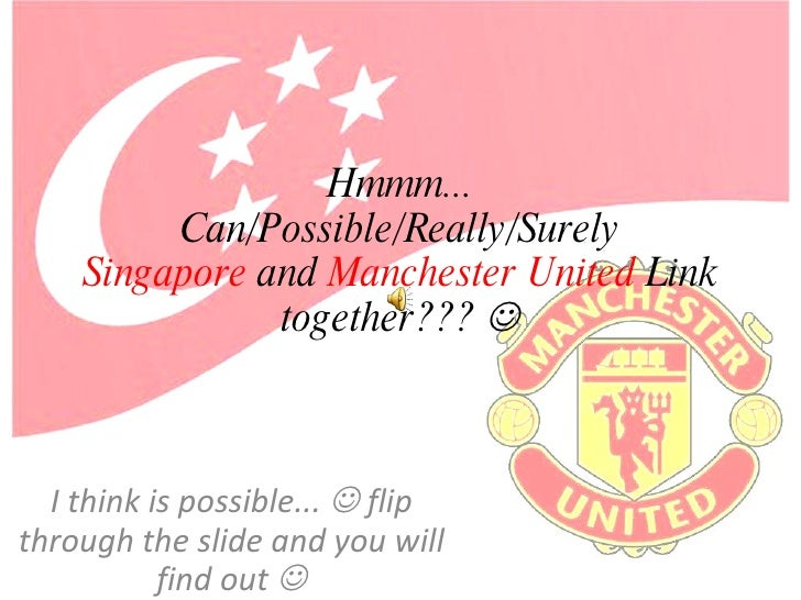 Hmmm... Can/Possible/Really/Surely Singapore  and  Manchester   United  Link together???   I think is possible...    fli...