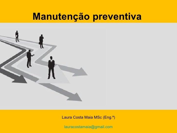 Manutenção preventiva          Laura Costa Maia MSc (Eng.ª)       Laura Costa Maia MSc (Engª)   1       lauracostamaia@gma...