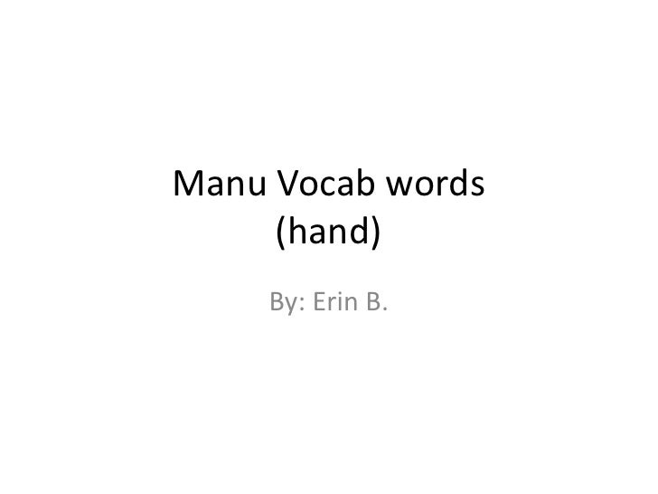 Manu Vocab words(hand)<br />By: Erin B.<br />