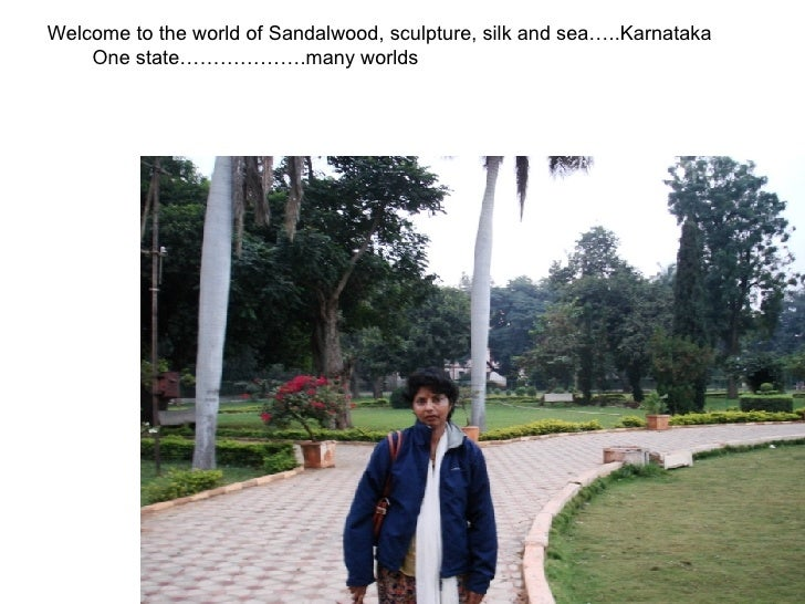 Welcome to the world of Sandalwood, sculpture, silk and sea…..Karnataka One state……………….many worlds