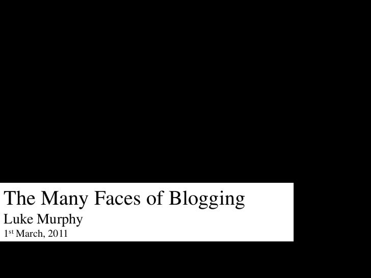 The Many Faces of Blogging<br />Luke Murphy<br />1st March, 2011<br />