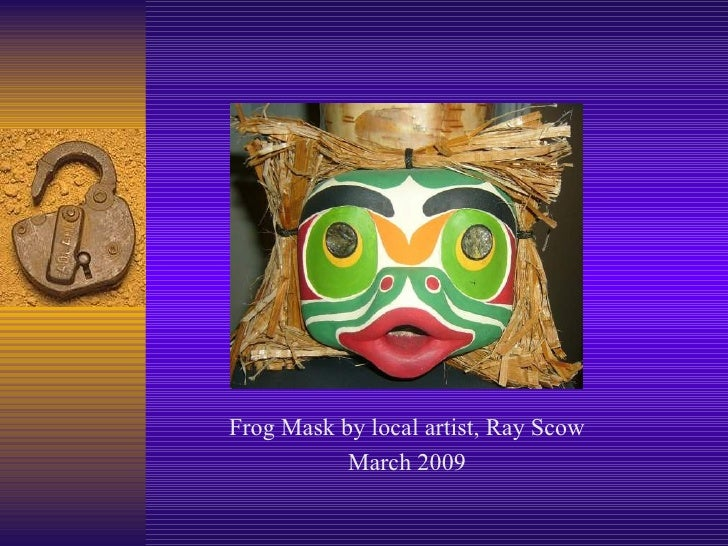 Frog Mask by local artist, Ray Scow March 2009