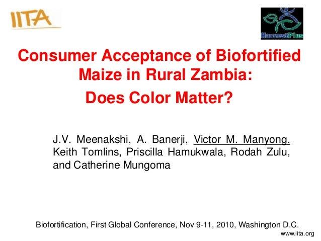 www.iita.org Consumer Acceptance of Biofortified Maize in Rural Zambia: Does Color Matter? J.V. Meenakshi, A. Banerji, Vic...