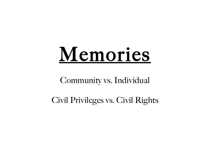 Memories Community vs. Individual Civil Privileges vs. Civil Rights