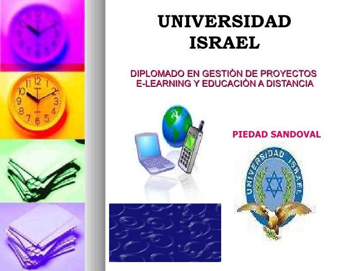 DIPLOMADO EN GESTIÒN DE PROYECTOS  E-LEARNING Y EDUCACIÒN A DISTANCIA UNIVERSIDAD ISRAEL PIEDAD SANDOVAL