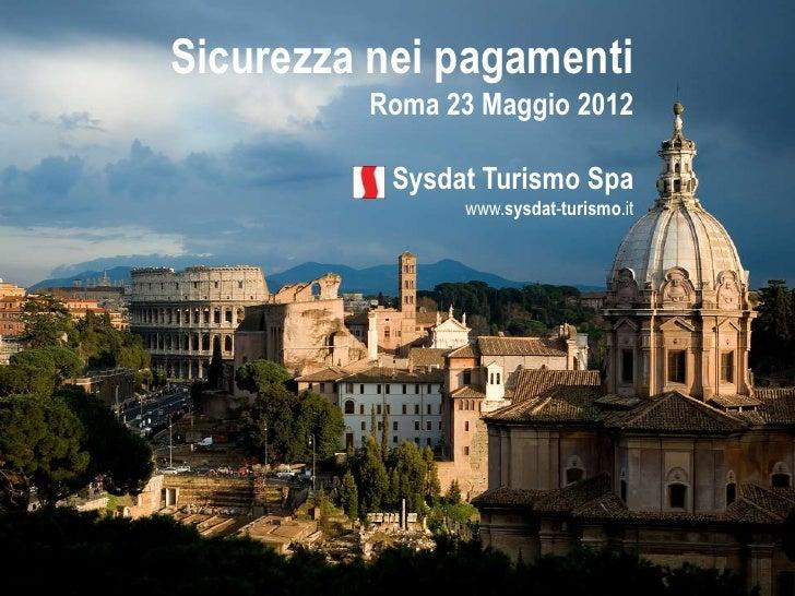 Sicurezza nei pagamenti         Roma 23 Maggio 2012           Sysdat Turismo Spa                www.sysdat-turismo.it