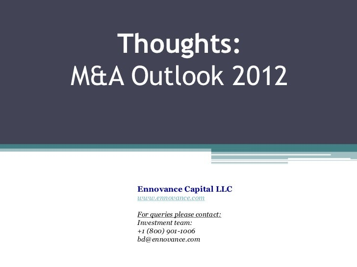 Thoughts:M&A Outlook 2012    Ennovance Capital LLC    www.ennovance.com    For queries please contact:    Investment team:...
