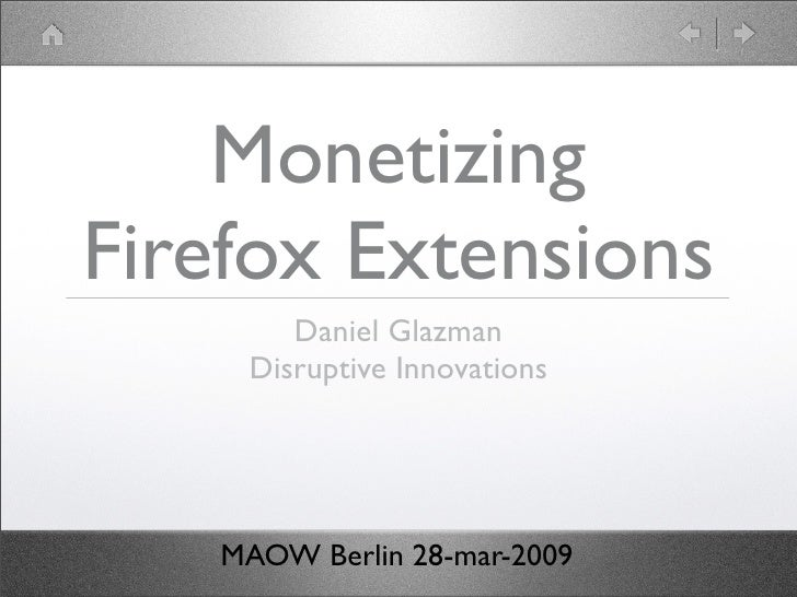 Monetizing Firefox Extensions        Daniel Glazman     Disruptive Innovations        MAOW Berlin 28-mar-2009
