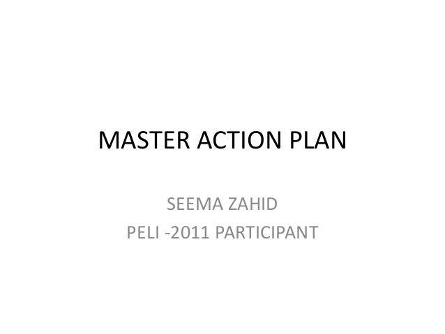 MASTER ACTION PLAN SEEMA ZAHID PELI -2011 PARTICIPANT
