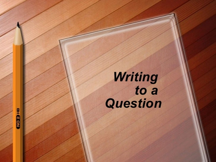 Writing  to a  Question