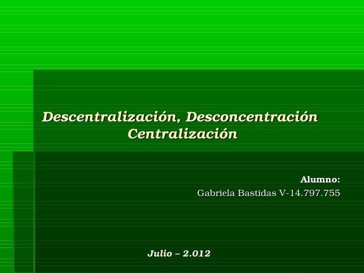 Descentralización,Desconcentración           Centralización                                             Alumno:         ...
