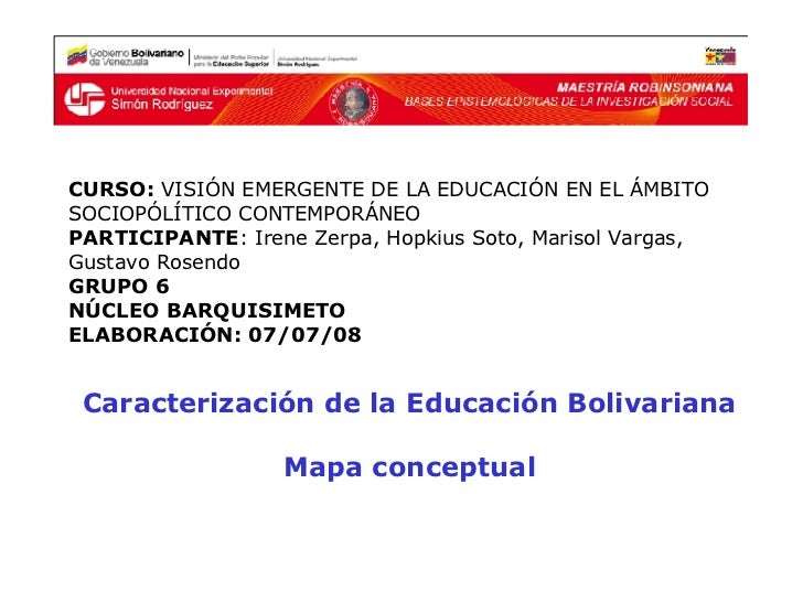 Caracterización de la Educación Bolivariana Mapa conceptual CURSO:  VISIÓN EMERGENTE DE LA EDUCACIÓN EN EL ÁMBITO SOCIOPÓL...