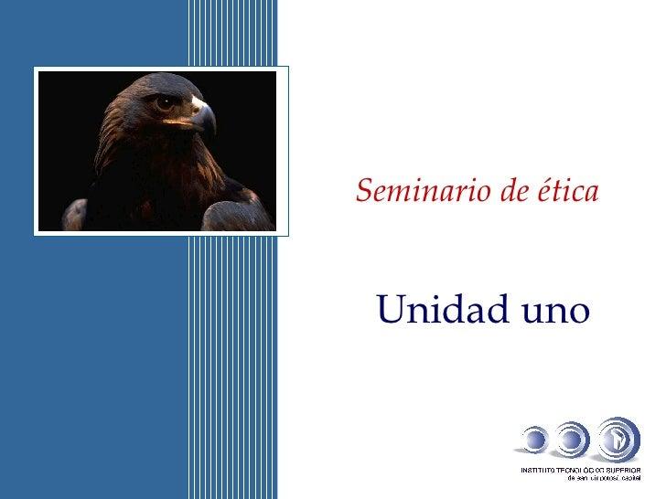Seminario de ética Unidad uno
